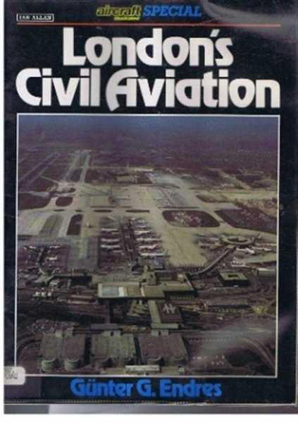 London's Civil Aviation. Aircraft Illustrated Special, Endres, Günter G.