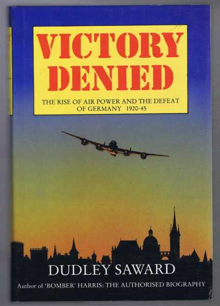 Victory Denied, The Rise of Air Power and the Defeat of Germany 1920-45, Dudley Saward