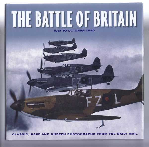 Image for The Battle of Britain, July to October 1940. Classic, Rare and Unseen Photographs from the Daily Mail
