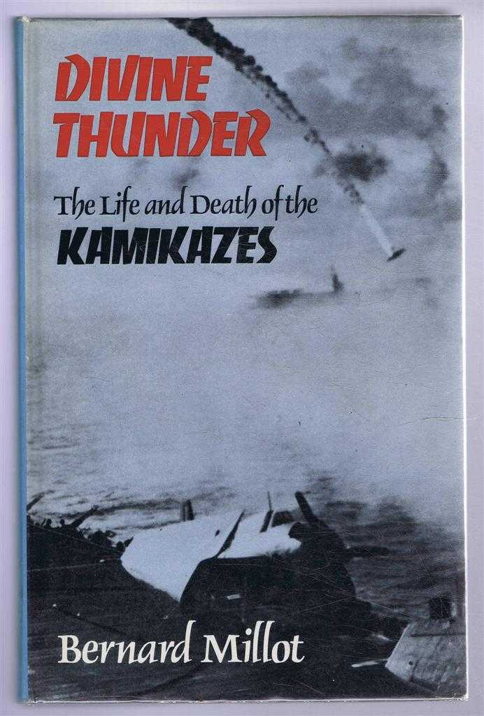 DIVINE THUNDER, the Life and Death of the Kamikazes, Millot, Bernard