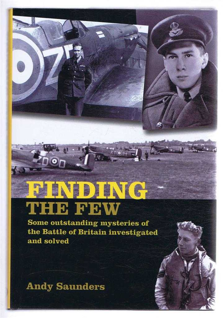 Finding the Few: Some Outstanding Mysteries of the Battle of Britain Investigated and Solved, Andy Saunders