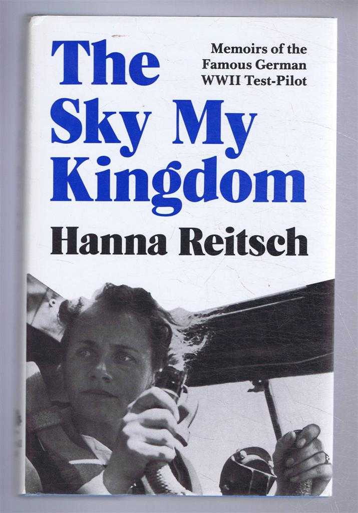 Image for The Sky My Kingdom, Memoirs of the Famous German World War II Test-Pilot
