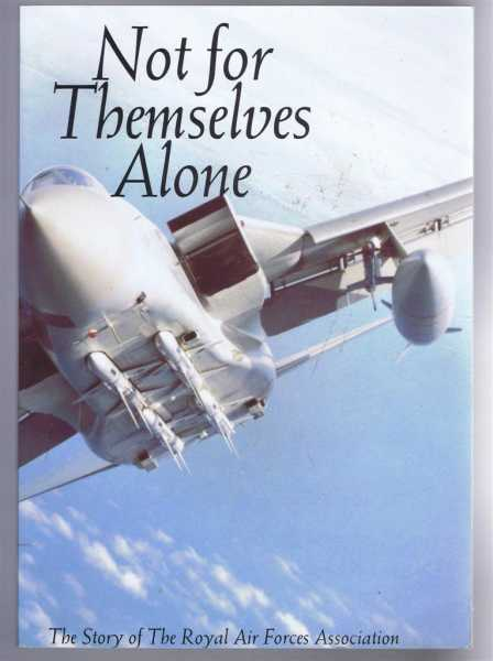 Image for Not For Themselves Alone. The Story of the Royal Air Forces Association