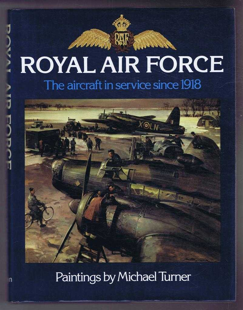 Image for Royal Air Force - The aircraft in service since 1918; Paintings by Michael Turner