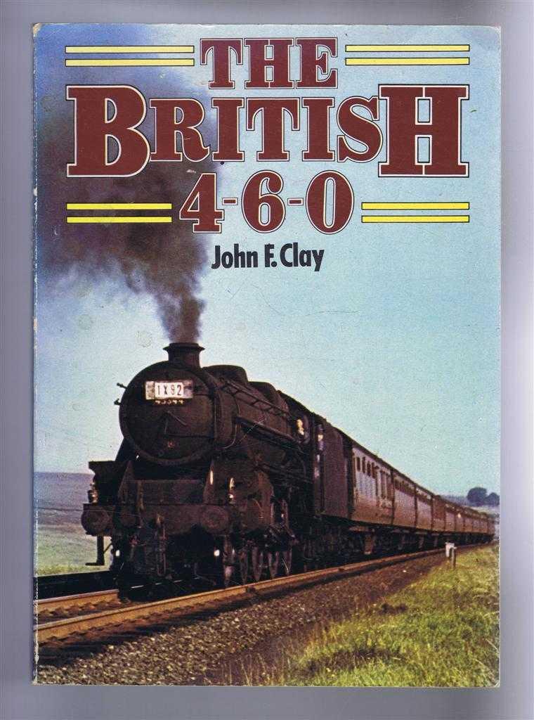 The British 4-6-0, Clay, John F.
