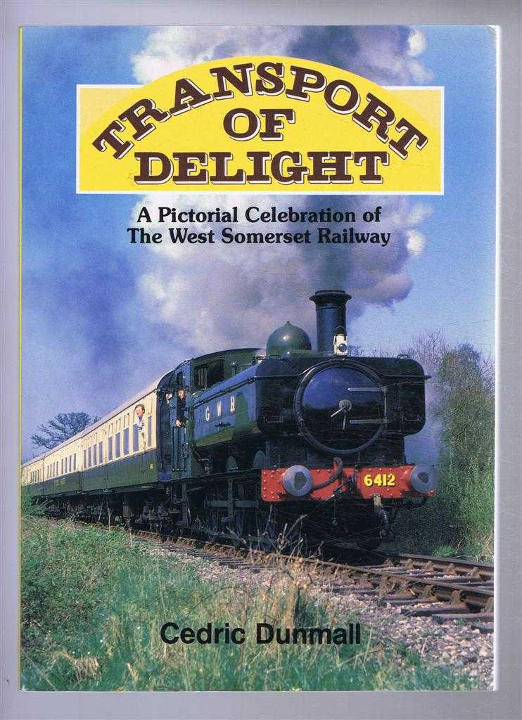 Transport of Delight. A Pictorial Celebration of the West Somerset Railway, Cedric Dunmell