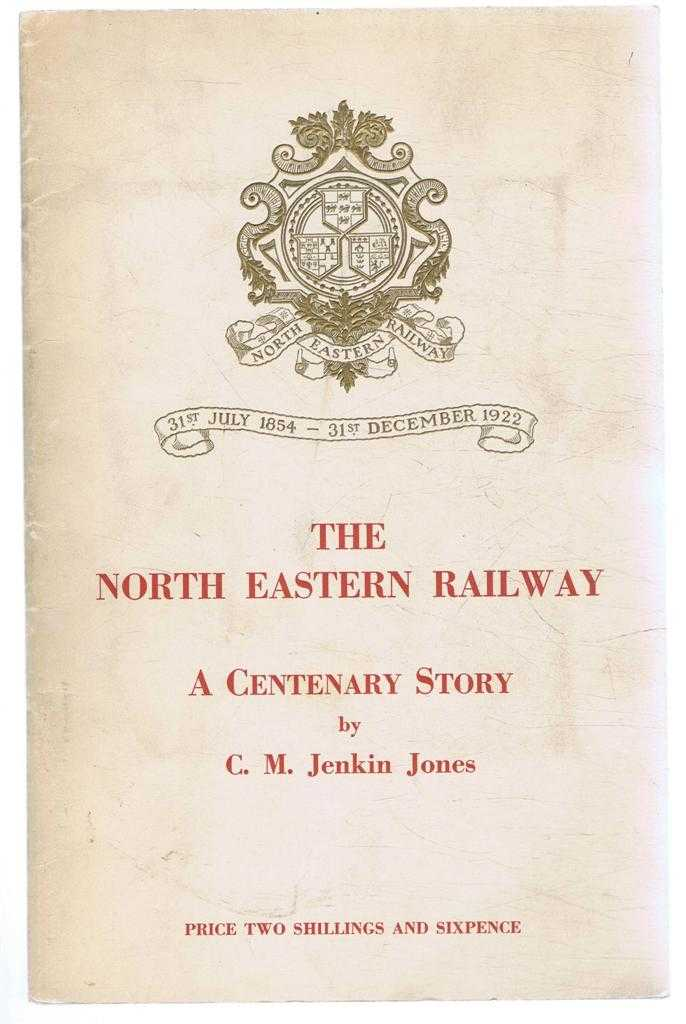 The North Eastern Railway, A Centenary Story, C M Jenkin Jones, by Sir Ralph L Wedgwood