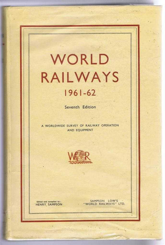 World Railways 1961-62,Seventh Edition, A World-wide Survey of Railway Operation and Equipment, edited and compiled by Henry Sampson
