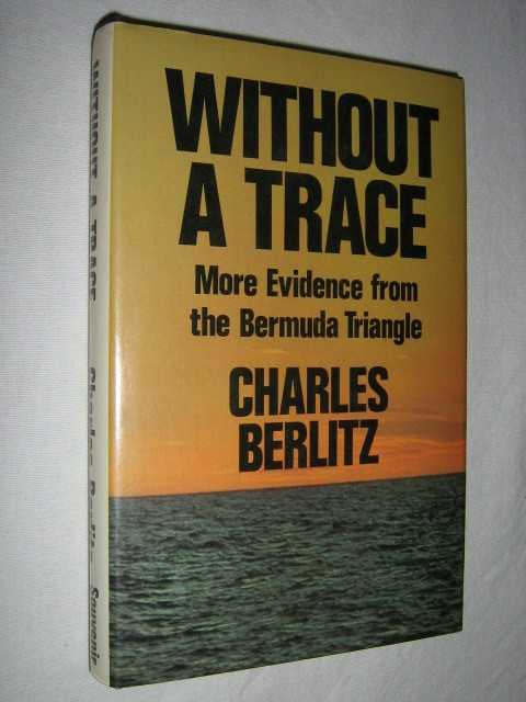Without a Trace : More Evidence from the Bermuda Triangle, Berlitz,Charles