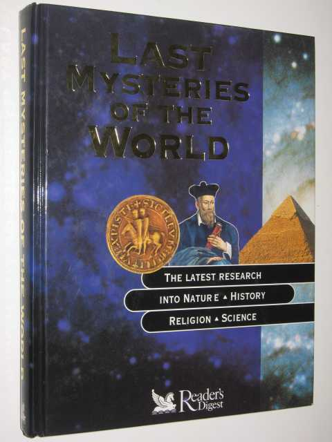 Last Mysteries of the World : The Latest Research into Nature, History, Religion, Science, Author Not Stated