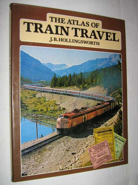 The Atlas of Train Travel, Hollingsworth, J. B.