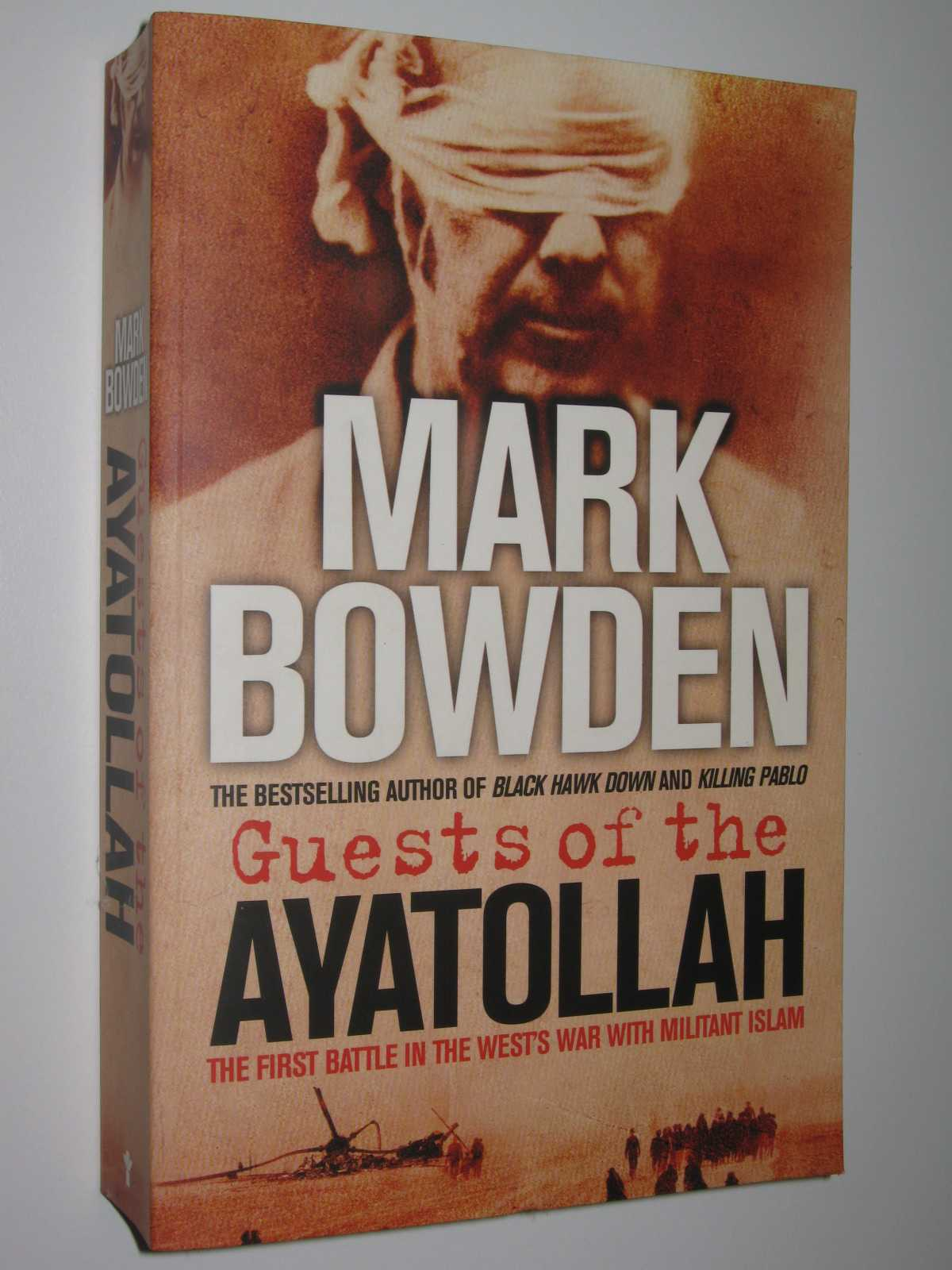 Guests of Ayatollah : The First Battle in the West's War on Militant Islam, Bowden,Mark