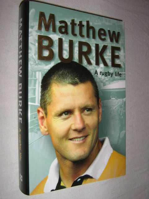 Matthew Burke: A Rugby Life, Burke, Matthew & Heads, Ian