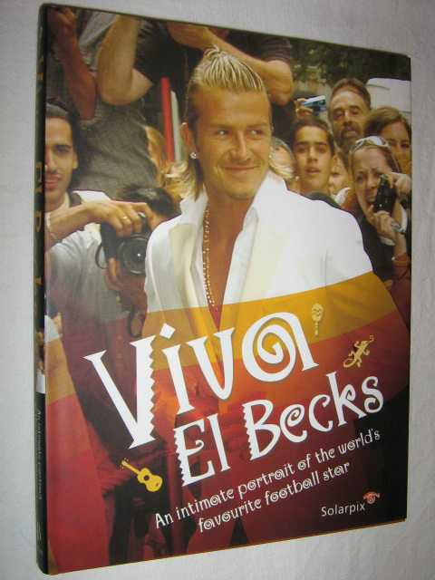 Image for Viva el Becks : The Intimate Portrait of the World's Favourite Football Star