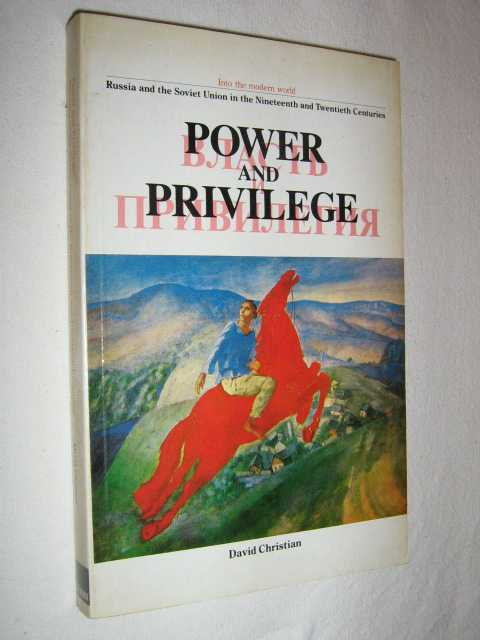 Power and Privilege: Russia and the Soviet Union in the Nineteenth and Twentieth Centuries, Christian, David