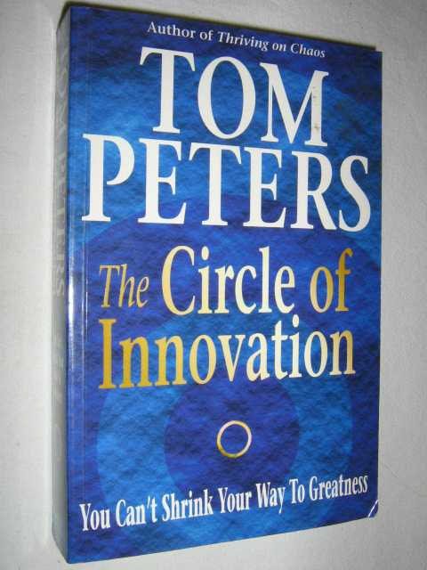 The Circle of Innovation - You Can't Shrink Your Way To Greatness, Peters, Tom