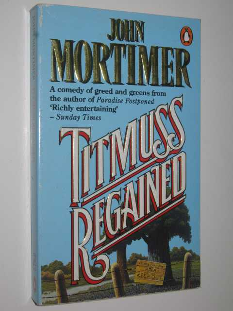 Titmuss Regained by JOHN MORTIMER - 1990 Small PB 0140112936 Penguin