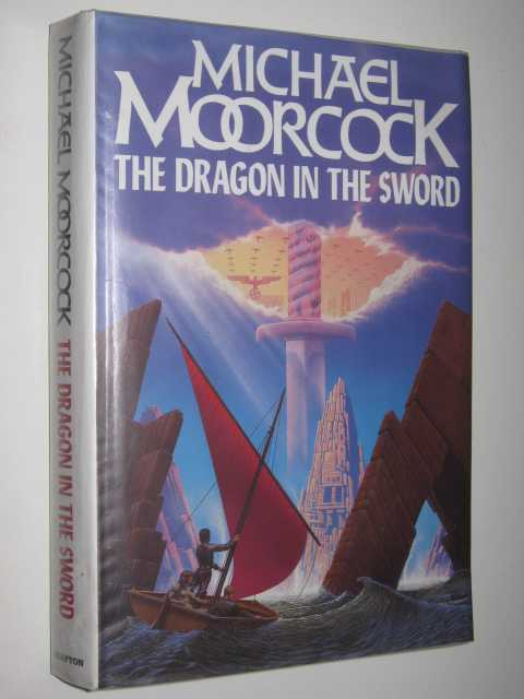 Image for The Dragon in the Sword : Being the Third and Final Story in the History of John Daker, the Eternal Champion