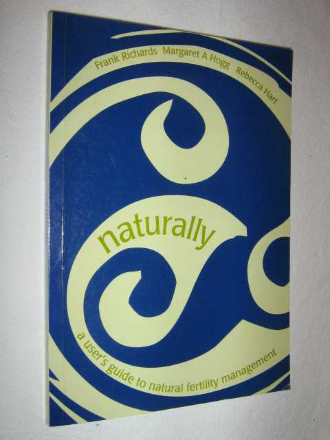 Naturally : A User's Guide to Natural Family Planning, Richards, Frank & Hogg, Margaret