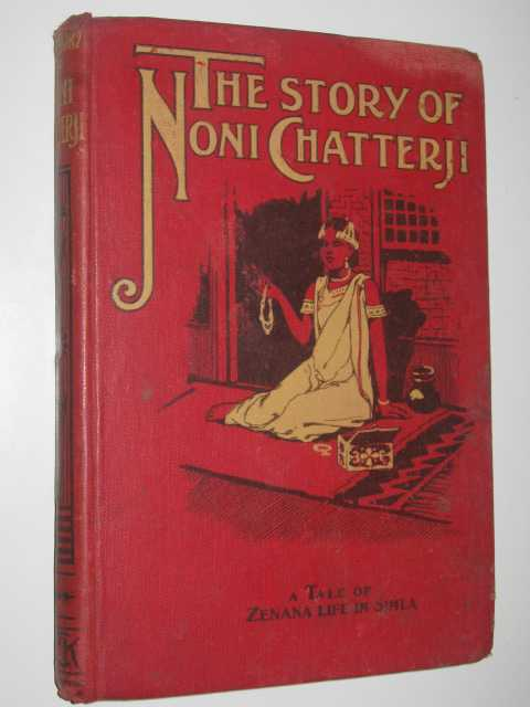 The Story Of Noni Chatterji : A Tale Of Zenana Life In Simla, Author Not Stated
