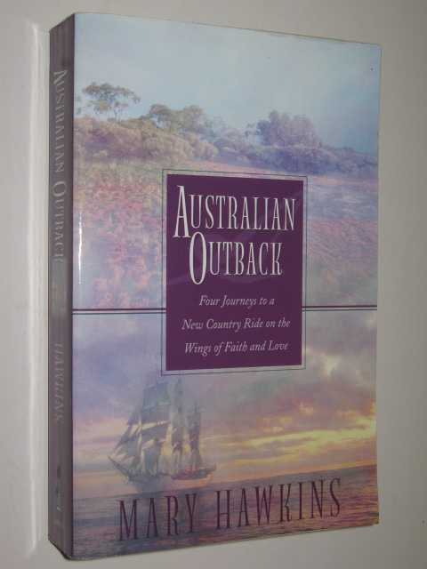 Image for Australian Outback : Four Journeys to a New Country Ride on the Wings of Faith and Love