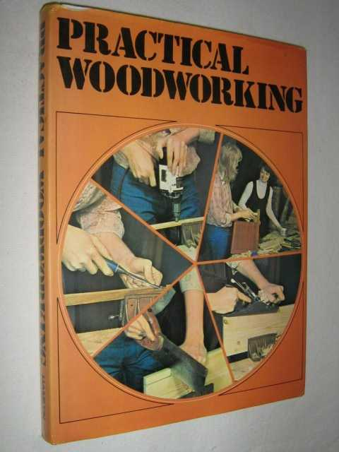 Practical Woodworking : A Comprehensive Guide to Tools and Materials, Woodworking Methods and Things to Make, Brandreth, Gyles