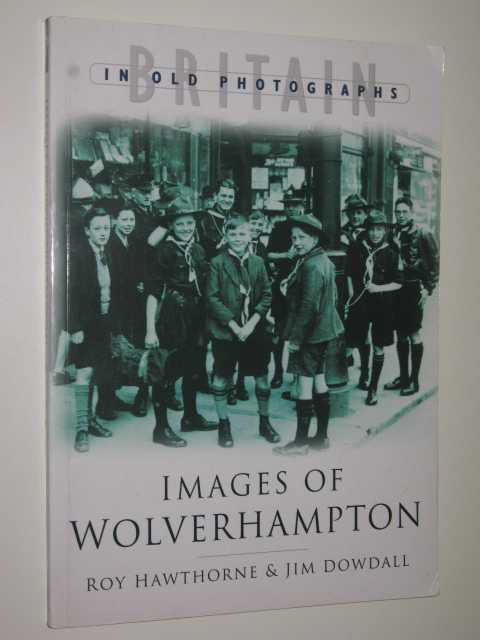 Images of Wolverhampton (Britain in Old Photographs), Hawthorne,Roy & Dowdall, Jim