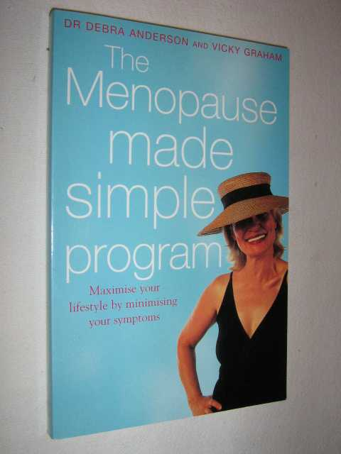The Menopause Made Simple Program : Maximise Your Lifestyle by Minimising Your Symptoms, Anderson, Debra & Graham, Vicky