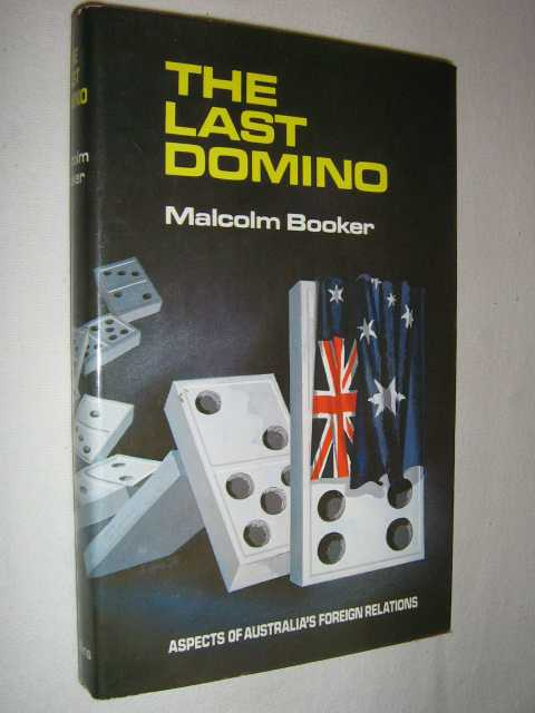The Last Domino : Aspects of Australia's Foreign Relations, Booker,Malcolm