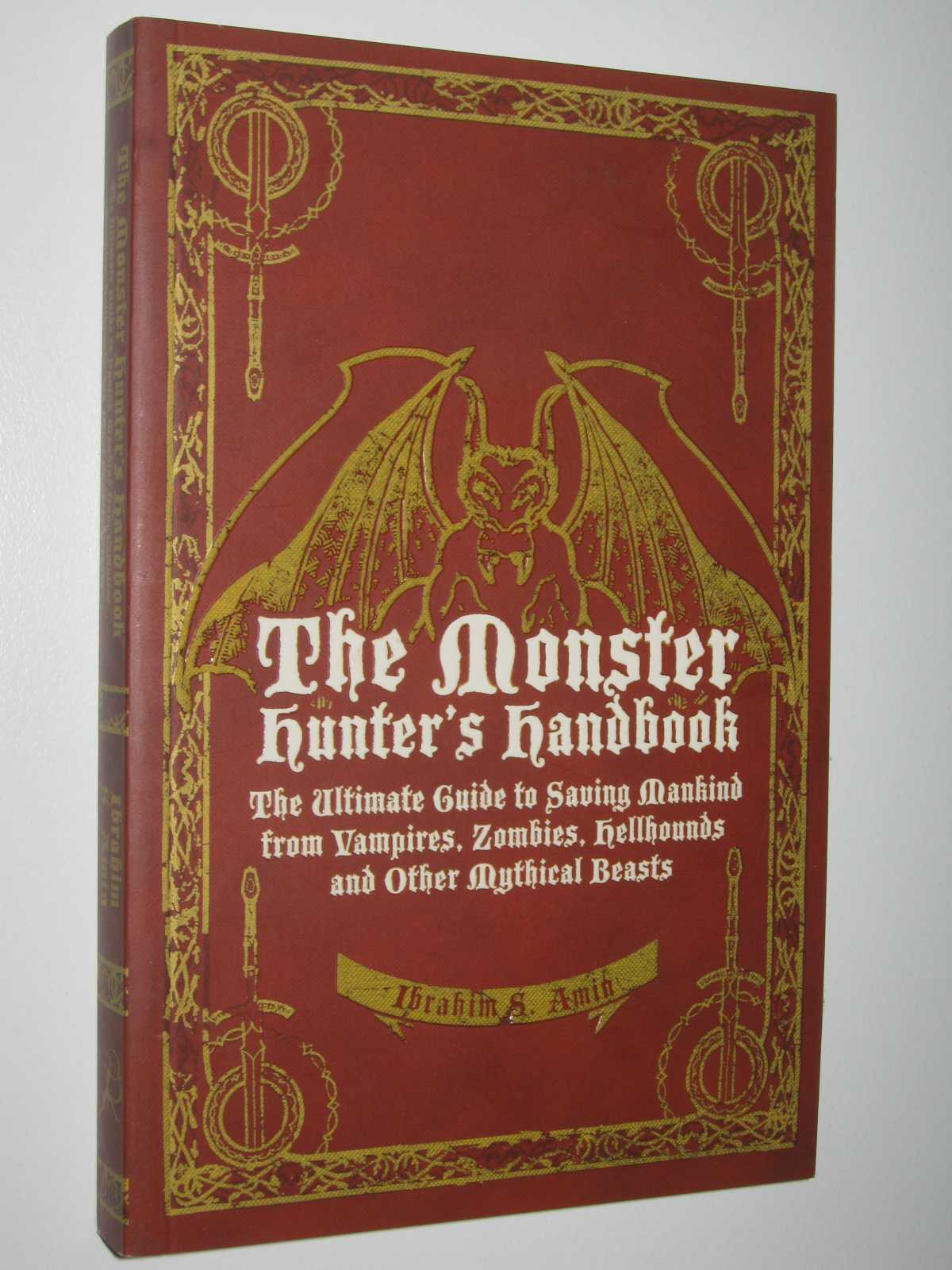The Monster Hunter's Handbook : The Ultimate Guide to Saving Mankind from Vampires, Zombies, Hellhounds and Other Mythical Beasts, Amin, Iibrahim S.