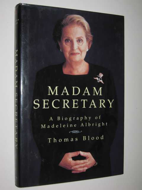 Madam Secretary : A Biography of Madeleine Albright, Blood,Thomas