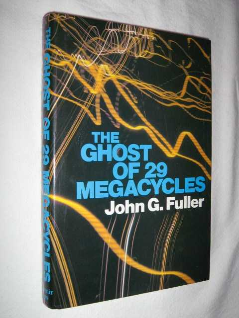 Ghost of 29 Megacycles - A New Breakthrough in Life After Death?, Fuller,John G.