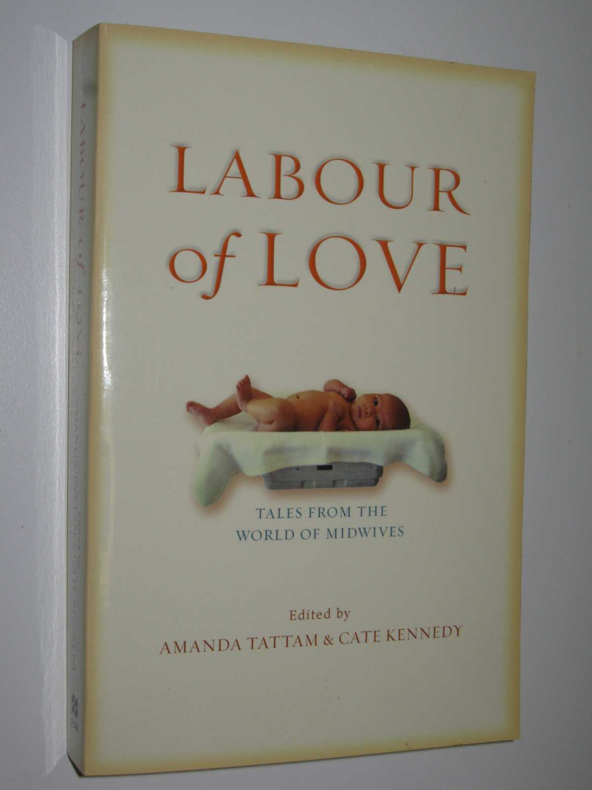 Labour of Love : Tales from the World of Midwives, Tattam,Amanda & Kennedy, Cate (edited)