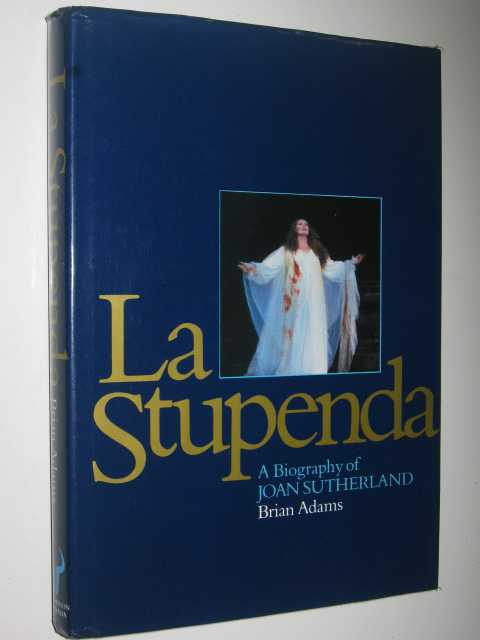 La Stupenda, a Biography of Joan Sutherland, Adams,Brian
