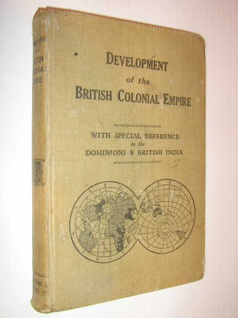 Development of the British Colonial Empire, with special reference to the dominions and British India, Author Not Stated
