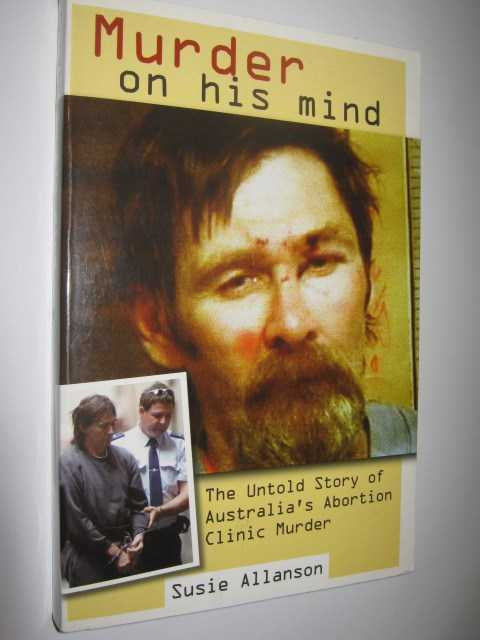 Murder on His Mind : The Untold Story of Australia's Abortion Clinic Murder, Allanson, Susie