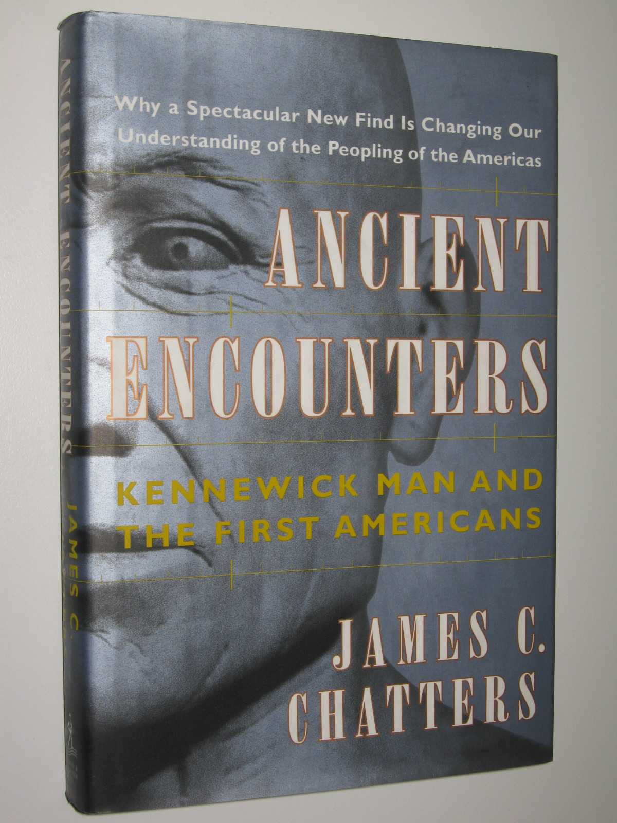Ancient Encounters : Kennewick Man and the First Americans, Chatters, James C.