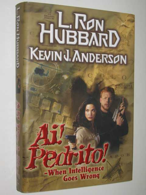 Ai! Pedrito! : When Intelligence Goes Wrong, Anderson,Kevin J. & Hubbard, L. Ron