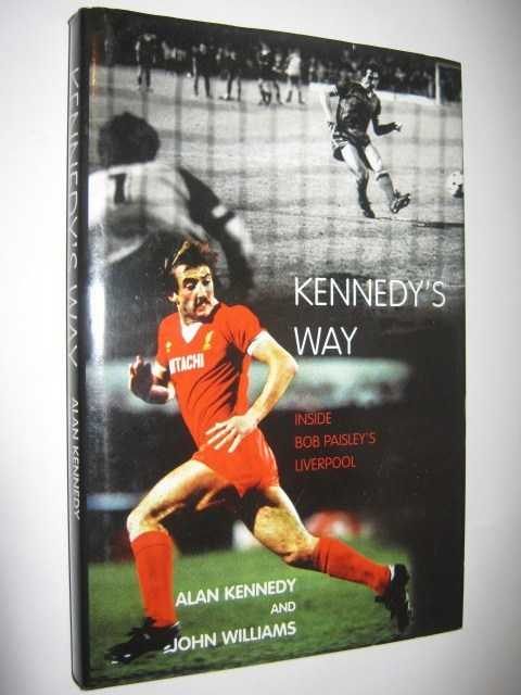 Kennedy's Way : Inside Bob Paisley's Liverpool, Williams, John & Kennedy, Alan
