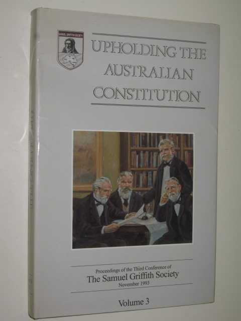 Upholding the Australian Constitution Volume 3, The Samuel Griffith Society