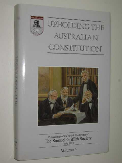 Upholding the Australian Constitution Volume 4, The Samuel Griffith Society