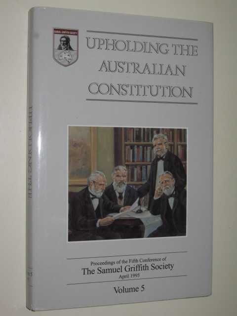 Upholding the Australian Constitution Volume 5, The Samuel Griffith Society