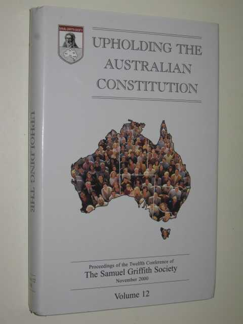 Upholding the Australian Constitution Volume 12, The Samuel Griffith Society