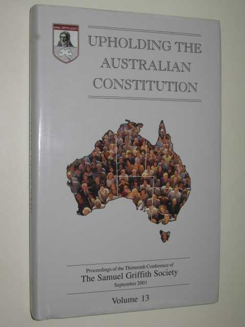 Upholding the Australian Constitution Volume 13, The Samuel Griffith Society
