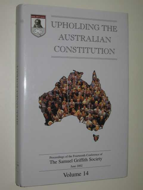 Upholding the Australian Constitution Volume 14, The Samuel Griffith Society