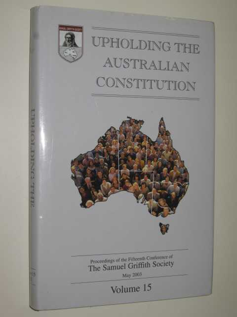 Upholding the Australian Constitution Volume 15, The Samuel Griffith Society