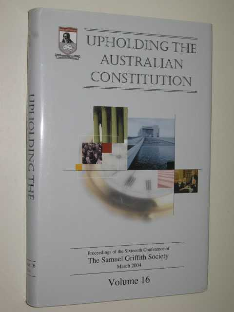 Upholding the Australian Constitution Volume 16, The Samuel Griffith Society