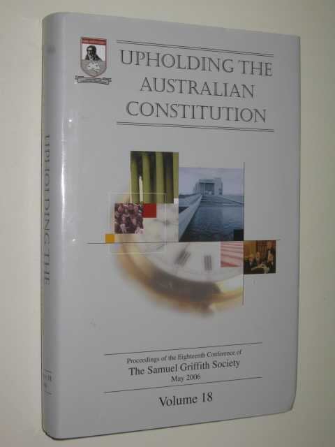 Upholding the Australian Constitution Volume 18, The Samuel Griffith Society