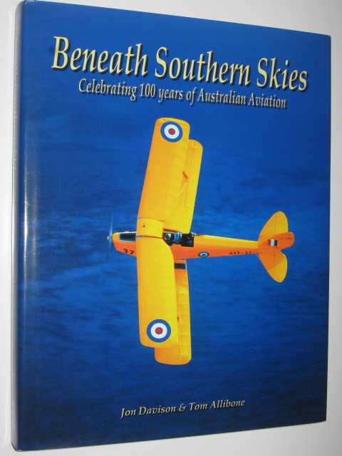 Beneath Southern Skies : Celebrating 100 Years of Australian Aviation, Davison, Jon & Allibone, Tom