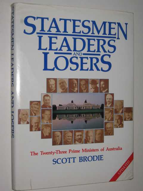 Statesmen Leaders and Losers - The Twenty-Three Prime Ministers of Australia, Brodie, Scott